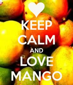 KEEP CALM AND LOVE MANGOES !