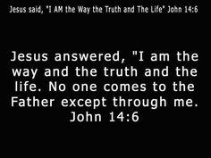 Google Image Result for http://3.bp.blogspot.com/-TnehwHgmXdo/TYJYkmLo9zI/AAAAAAAACig/C-imkunbfyM/s1600/John-14-6-Bible-Verse.jpg