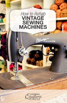 Rehab a Vintage Sewing Machine for Your Quilt Room | NQC