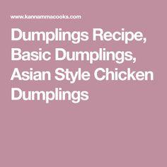 Dumplings Recipe, Basic Dumplings, Asian Style Chicken Dumplings