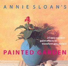 Annie Sloan's Painted Garden: Sloan, Annie