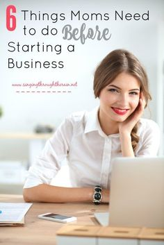 6 Things Moms Need to Do Before Starting a Business - Many moms are often sitting on a goldmine, a great business idea. Want to get that business started? Follow these tips for inspiration first!