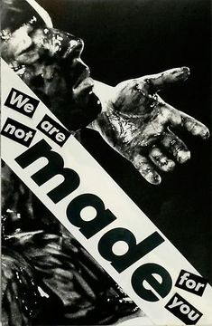 Barbara Kruger, Untitled (We are not made for you), 1982 photograph and type on paper 4 1/2 x 6 7/8 inches (11.4 x 17.5 cm