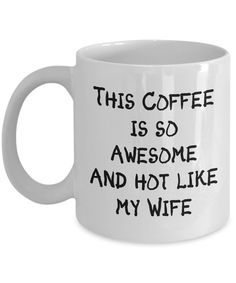 coffee cup This coffee is so awesome and Hot like my Wife Gift Coffee Cup, makes a great mothers day gift, Cool Novelty Birthday Present For Mom's or Wife - Unique Cup For mom's, From Hus Great Mothers Day Gifts, Gifts For Wife, Gifts In A Mug, Mother Day Gifts, Funny Coffee Mugs, Coffee Humor, Funny Mugs, Cool Gifts, Unique Gifts