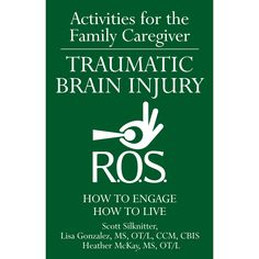 Activities for the Family Caregiver - TRAUMATIC BRAIN INJURY: how to engage, how to live