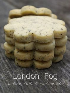 London Fog Shortbread - Earl Grey Tea and Vanilla Bean- I'd like to try this sometime. Love Earl Grey Tea with cream and honey!
