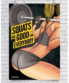 Squats are good for everybody - $26.00 GymPosters.com High quality, unique posters that help motivate and boost your workout. http://gymposters.com/ Motivational Fitness Supplements,Weightlifting, Body Building