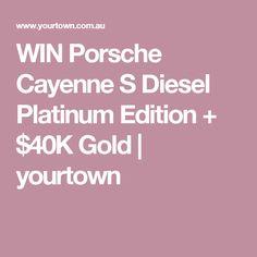 WIN Porsche Cayenne S Diesel Platinum Edition + $40K Gold | yourtown