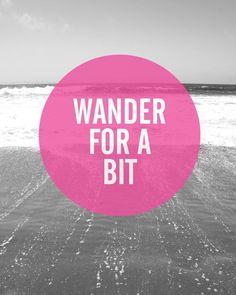 Wander for a bit