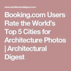 Booking.com Users Rate the World's Top 5 Cities for Architecture Photos | Architectural Digest