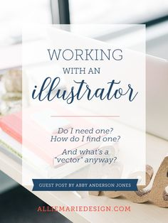 Working with an Illustrator: Do I need one, how do I find one and what's a vector anyway?  //  Guest Blog Post from Abby Anderson Jones on the AllieMarie Design blog  //  www.alliemariedesign.com