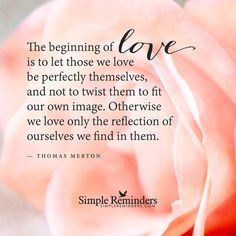 """""""Thomas Merton: The beginning of love is to let those we love be perfectly."""" by Thomas Merton Thomas Merton Quotes, Inspirational Quotes About Strength, Positive Quotes, Motivational Quotes, Deep Meditation, Love Only, Simple Reminders, Meaning Of Love, Reminder Quotes"""