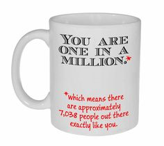 Mom Gifts Discover One in a Million Coffee or Tea Mug Heres a useful mug to use when enduring the company of the overly self-important. Especially if theyre flaunting their Participant trophy. Funny Coffee Mugs, Funny Mugs, Gifts In A Mug, Gifts For Mom, Gift Mugs, Word Twist, Exactly Like You, Back To School Essentials, Math Humor