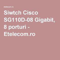 Siwtch Cisco SG110D-08 Gigabit, 8 porturi - Etelecom.ro