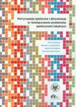 Partycypacja społeczna i aktywizacja w rozwiązywaniu problemów społeczności lokalnych / pod red. Barbary Lewenstein, Jacka Schindlera, Ryszarda Skrzypca