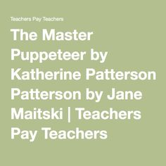 The Master Puppeteer by Katherine Patterson by Jane Maitski | Teachers Pay Teachers