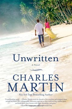 Unwritten: Charles Martin: i loved this book and highly recommend it.  I will look for more from this author!