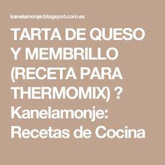 TARTA DE QUESO Y MEMBRILLO (RECETA PARA THERMOMIX)         ↔         Kanelamonje:  Recetas de Cocina
