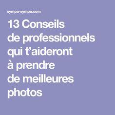 13Conseils deprofessionnels qui t'aideront àprendre demeilleures photos Smartphone, Tech, Blogging, Communication, Destinations, Gadgets, Marketing, Taking Pictures, Photography Tricks