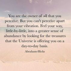 You are the owner of all you perceive. But you can't perceive apart from your vibration...
