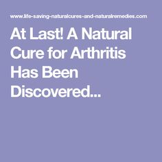 At Last! A Natural Cure for Arthritis Has Been Discovered...
