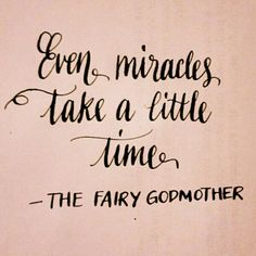 .Even miracles take a little time