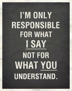 escute com atenção. Só sou responsável pelo que digo, não pelo que você entende.