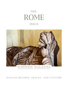 Rome through the eyes on ancient Romans: the Rome issue of the Simposio magazine, Italian travel, recipes, and culture.
