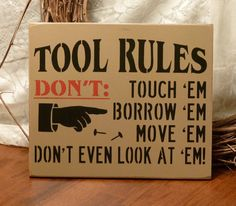 My sewing stuff too!!!  Tool Rules Funny Painted Wood Sign by 2ChicksAndABasket on Etsy,