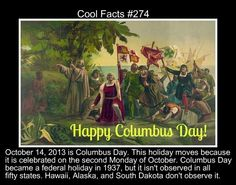 Cool facts #274  http://en.wikipedia.org/wiki/Columbus_Day (and an alternative perspective: http://theoatmeal.com/comics/columbus_day)