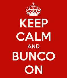 KEEP CALM AND BUNCO ON - KEEP CALM AND CARRY ON Image Generator
