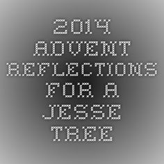 2014 Advent Reflections for a Jesse Tree Episcopal Church, Advent, Reflection