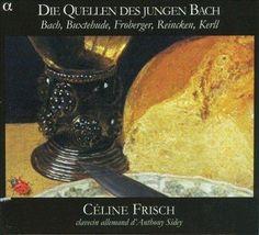 Celine Frisch - Bach: An Quellen des jungen Bach