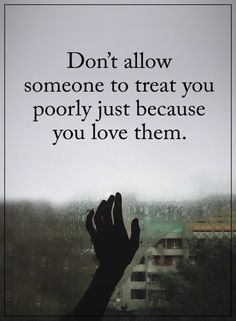 342 Motivational Inspirational Quotes About Life 102 don't allow someone to treat your poorly because you love them Now Quotes, Life Quotes Love, Motivational Quotes For Life, Inspiring Quotes About Life, Success Quotes, Inspirational Quotes For Daughters, Unique Quotes, Inspirational Quotes Relationships, Let Them Go Quotes