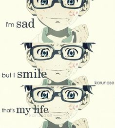 """I'm sad but I smile, that's my life.."" 