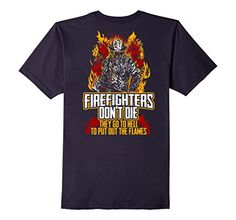 Firefighter T-Shirt  Firefighters don´t die - They go to hell to put out the flames  #firefighter #tshirt #firefighting #everyday #heroes #firedepartment #fd