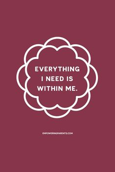 Everything I need is within me.   25 Mantras for Moms #parenting