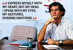 I express myself with my heart - Ayrton Senna Indy Car Racing, Indy Cars, Ayrton Senna Quotes, Aryton Senna, Racing Quotes, F1 Drivers, Badass Quotes, Formula One, His Eyes