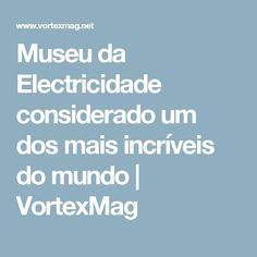 Museu da Electricidade considerado um dos mais incríveis do mundo | VortexMag