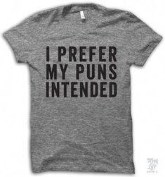 23d7d49d7 I Prefer My Puns Intended Thug Life T Shirts, Geek Shirts, Mom Shirts,