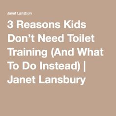 3 Reasons Kids Don't Need Toilet Training (And What To Do Instead) | Janet Lansbury