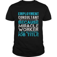 EMPLOYMENT CONSULTANT Because FREAKIN Miracle Worker Isn't An Official Job Title T-Shirts, Hoodies. Get It Now ==> https://www.sunfrog.com/LifeStyle/EMPLOYMENT-CONSULTANT--FREAKIN-112635029-Black-Guys.html?id=41382