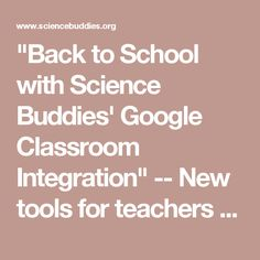 """Back to School with Science Buddies' Google Classroom Integration"" -- New tools…"