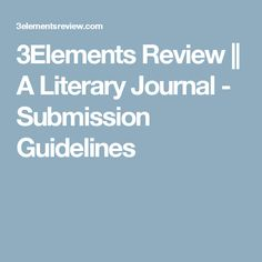 3Elements Review || A Literary Journal - Submission Guidelines