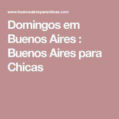 Domingos em Buenos Aires : Buenos Aires para Chicas