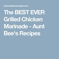 The BEST EVER Grilled Chicken Marinade - Aunt Bee's Recipes
