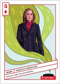 "Queen of Diamonds  Ina Drew  Ina Drew, former CIO of JPMorgan Chase, oversaw the ""hedge"" that cost them $6 billion."