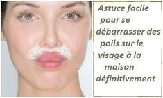 Astuce facile pour se débarrasser des poils sur le visage à la maison définitivement
