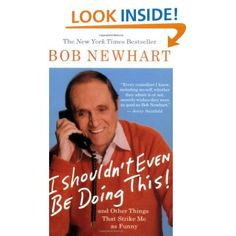 I Shouldn't Even Be Doing This!: And Other Things That Strike Me as Funny: Bob Newhart: Amazon.com: Kindle Store