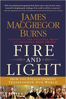 """Fire and light: how the enlightenment transformed our world"" B802 .B87 2013"